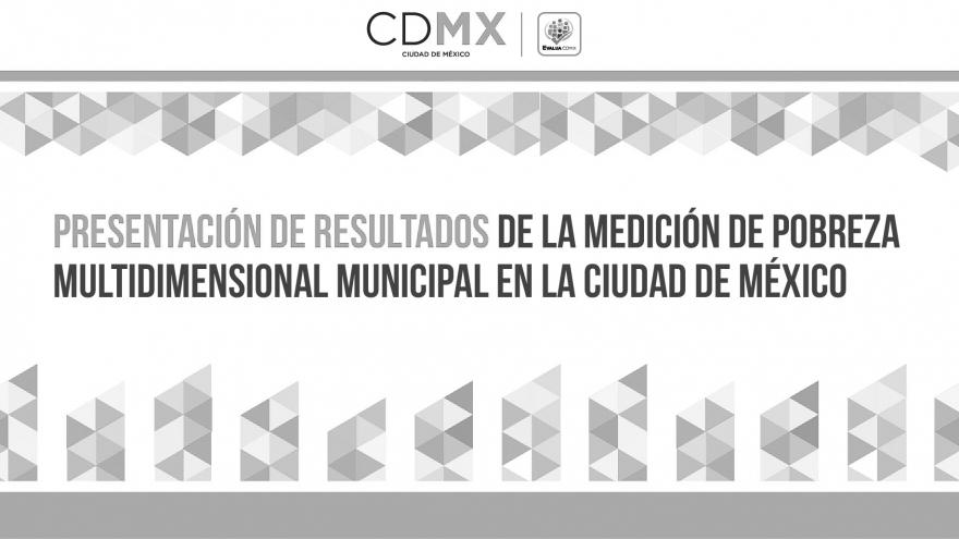 Presentación de Resultados de la Medición de Pobreza Multidimensional Municipal en la Ciudad de México