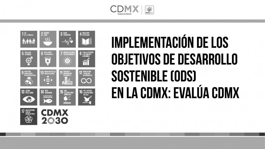 Implementación de los Objetivos de Desarrollo Sostenibe (ODS) en la CDMX: Evalúa CDMX