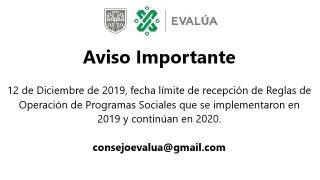 Fecha límite de recepción de Reglas de Operación de Programas Sociales que se implementaron en 2019 y continúan en 2020.
