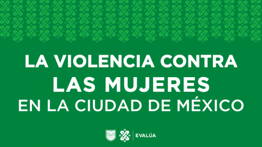 La violencia contra las mujeres en la Ciudad de México.