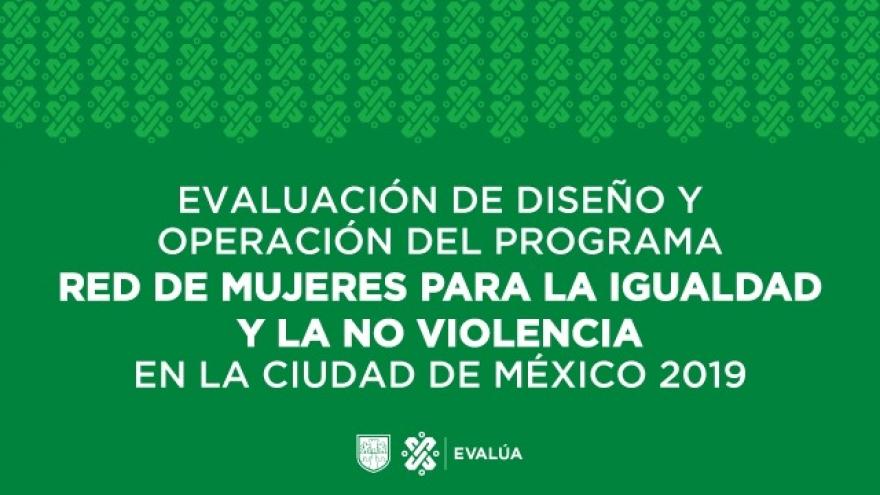 Evaluación de diseño y operación del programa Red de mujeres para la igualdad y la no violencia en la Ciudad de México 2019