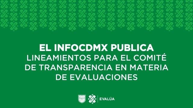El infoCDMX publica lineamientos para el comité de transparencia en materia de evaluaciones.